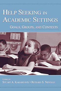 Help Seeking in Academic Settings: Goals, Groups, and Contexts 9780805852202