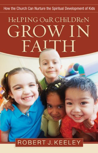 Helping Our Children Grow in Faith: How the Church Can Nurture the Spiritual Development of Kids 9780801068294