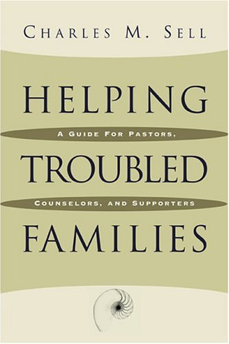 Helping Troubled Families: A Guide for Pastors, Counselors, and Supporters 9780801091346