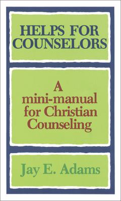 Helps for Counselors: A Mini-Manual for Christian Counseling 9780801001567