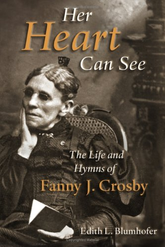 Her Heart Can See: The Life and Hymns of Fanny J. Crosby 9780802842534
