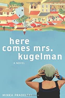 Here Comes Mrs. Kugelman 9780805082128