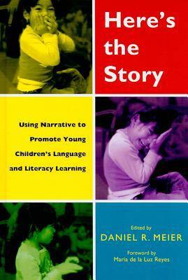 Here's the Story: Using Narrative to Promote Young Children's Language and Literacy Learning 9780807749807