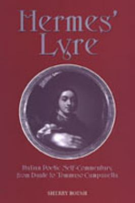 Hermes' Lyre: Italian Poetic Self-Commentary from Dante to Tommaso Campanella 9780802037121