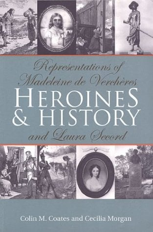 Heroines and History: Representations of Madeleine de Vercha]res and Laura Secord 9780802083302