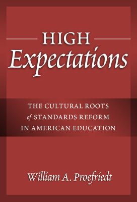 High Expectations: The Cultural Roots of Standards Reform in American Education 9780807748749