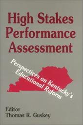 High Stakes Performance Assessment: Perspectives on Kentucky's Educational Reform