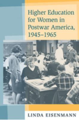Higher Education for Women in Postwar America, 1945-1965 9780801887451
