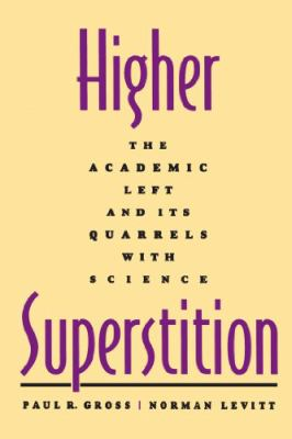 Higher Superstition: The Academic Left and Its Quarrels with Science 9780801857072