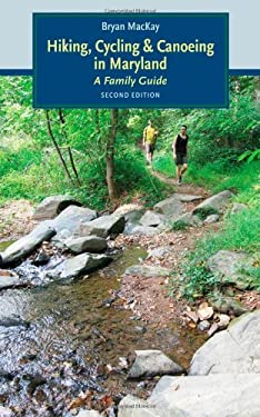 Hiking, Cycling, & Canoeing in Maryland: A Family Guide 9780801887673
