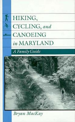 Hiking, Cycling, and Canoeing in Maryland: A Family Guide 9780801850332