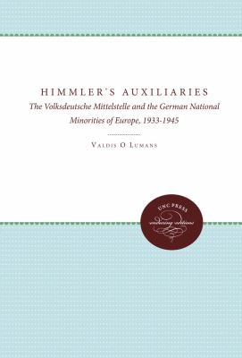 Himmler's Auxiliaries: The Volksdeutsche Mittelstelle and the German National Minorities of Europe, 1933-1945