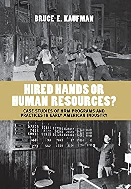 Hired Hands or Human Resources?: Case Studies of HRM Programs and Practices in Early American Industry 9780801448300