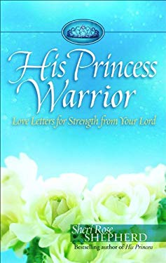 His Princess Warrior: Love Letters for Strength from Your Lord 9780800719227