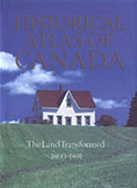 Historical Atlas of Canada, Volume II: The Land Transformed, 1800-1891 9780802034472
