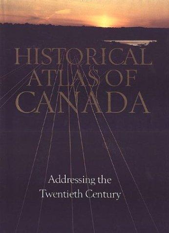Historical Atlas of Canada: Volume III: Addressing the Twentieth Century 9780802034489
