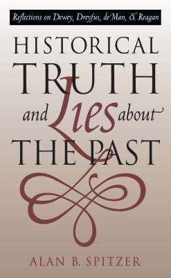 Historical Truth and Lies about the Past: Reflections on Dewey, Dreyfus, de Man, and Reagan 9780807822890