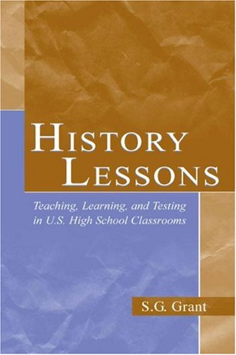 History Lessons: Teaching, Learning, and Testing in U.S. High School Classrooms 9780805845020