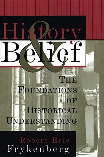 History and Belief: The Foundations of Historical Understanding 9780802807397