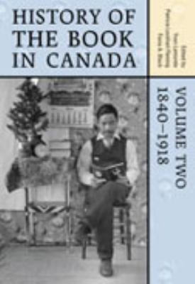 History of the Book in Canada: Volume 2: 1840-1918 9780802080127