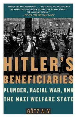 Hitler's Beneficiaries: Plunder, Racial War, and the Nazi Welfare State 9780805087260