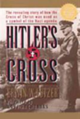 Hitler's Cross: The Revealing Story of How the Cross of Christ Was Used as a Symbol of the Nazi Agenda 9780802435835