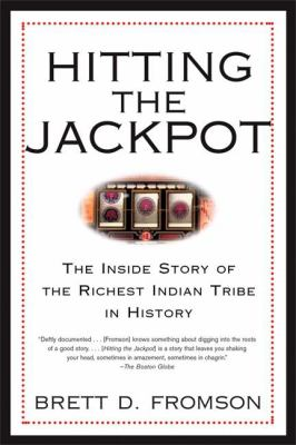 Hitting the Jackpot: The Inside Story of the Richest Indian Tribe in History 9780802141712
