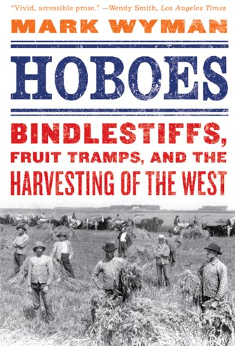 Hoboes: Bindlestiffs, Fruit Tramps, and the Harvesting of the West 9780809054916