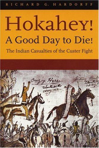 Hokahey! a Good Day to Die!: The Indian Casualties of the Custer Fight 9780803273221