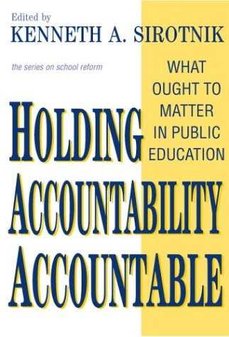 Holding Accountability Accountable: What Ought to Matter in Public Education 9780807744642
