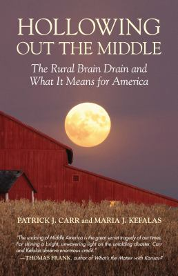 Hollowing Out the Middle: The Rural Brain Drain and What It Means for America 9780807041710