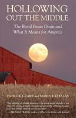 Hollowing Out the Middle: The Rural Brain Drain and What It Means for America 9780807006146