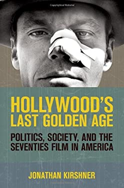 Hollywood's Last Golden Age: Politics, Society, and the Seventies Film in America 9780801478161