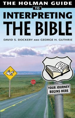 Holman Guide to Interpreting the Bible: How Do You Handle a Sharper Than Sharp Two-Edged Sword? Very Carefully 9780805428582