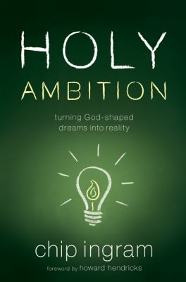 Holy Ambition: Turning God-Shaped Dreams Into Reality 9780802429834