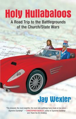 Holy Hullabaloos: A Road Trip to the Battlegrounds of the Church/State Wars 9780807000441