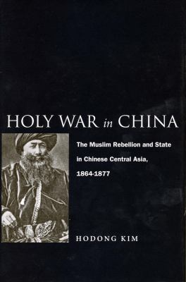 Holy War in China: The Muslim Rebellion and State in Chinese Central Asia, 1864-1877