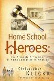 Home School Heroes: The Struggle & Triumph of Homeschoolers in America 9780805426007