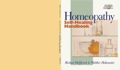 Homeopathy Self-Healing Handbook: Healthful Alternatives Series 9780806959108