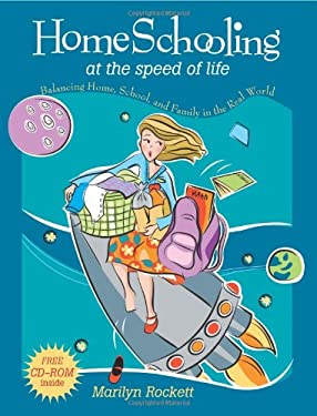 Homeschooling at the Speed of Life: Balancing Home, School, and Family in the Real World 9780805444858