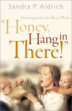 Honey, Hang in There!: Encouragement for Busy Moms 9780800758332