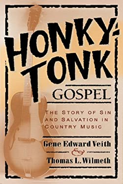 Honky-Tonk Gospel: The Story of Sin and Salvation in Country Music 9780801063558