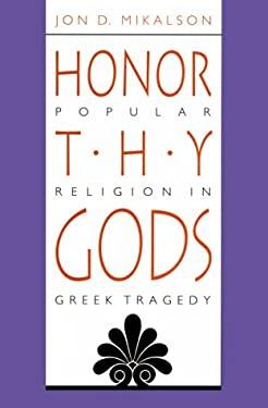 Honor Thy Gods: Popular Religion in Greek Tragedy 9780807843482