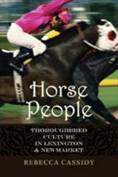 Horse People: Thoroughbred Culture in Lexington and Newmarket