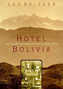 Hotel Bolivia: The Culture of Memory in a Refuge from Nazism 9780809055456
