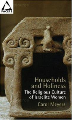 Households and Holiness: The Religious Culture of Israelite Women 9780800637316