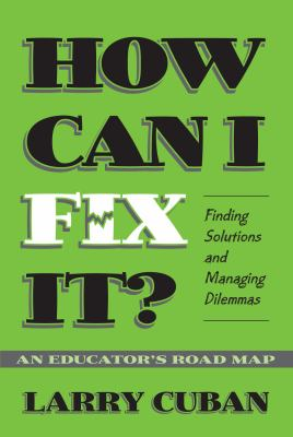 How Can I Fix It?: Finding Solutions and Managing Dilemmas: An Educator's Road Map 9780807740491