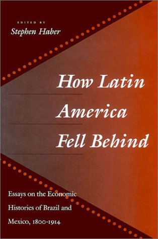 How Latin America Fell Behind: Essays on the Economic Histories of Brazil and Mexico 9780804727389