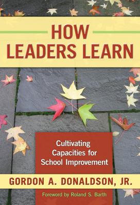 How Leaders Learn: Cultivating Capacities for School Improvement 9780807748541