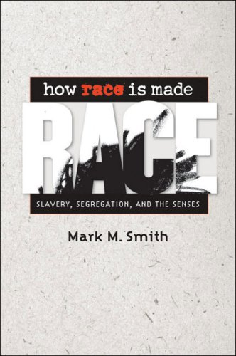 How Race Is Made: Slavery, Segregation, and the Senses 9780807859254